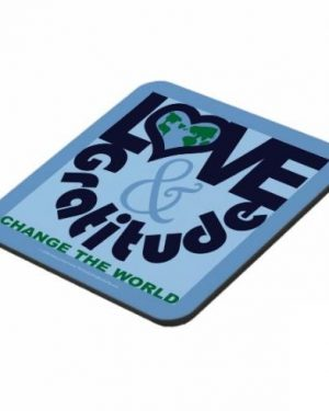 Coaster - Love & Gratitude Change The World - Coasters Of Digital Art